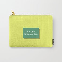 No One Snapped You Carry-All Pouch