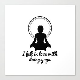 I fell in love with doing yoga Canvas Print