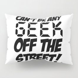 Geek off the Street Pillow Sham