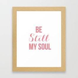 Be Still My Soul Framed Art Print