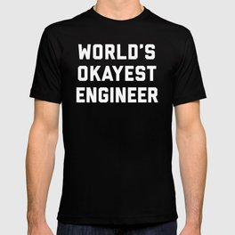 World's Okayest Engineer Funny Quote T-shirt