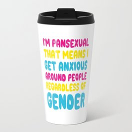 I'm Pansexual that Means I Get Anxious Funny T-shirt Travel Mug