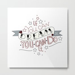 Lettering quote If you can dream it you can do it Metal Print