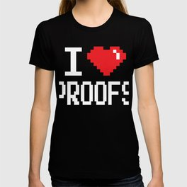 """Proof Tee Saying """"I Love Proof"""" T-shirt Design Desire Validation Authentication Testament Argument T-shirt"""