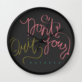 don't quit your daydream. Wall Clock