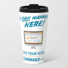 It Can Happen Here - Save Your Work! - Mac Version Travel Mug
