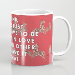 I think we're just gonna have to be secretly in love with each other and leave it at that - Margot T Coffee Mug