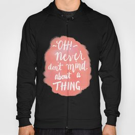 Don't Mind About A Thing Hoody