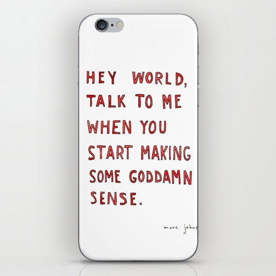 Hey world, talk to me when you start making some goddamn sense iPhone Skin