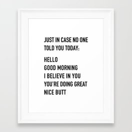 Just in case no one told you today Framed Art Print