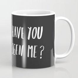 Have you seen me? Coffee Mug