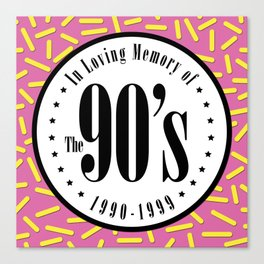 """In Memory of """"The 90's"""" Canvas Print"""
