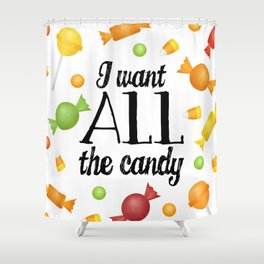 I Want All The Candy Shower Curtain