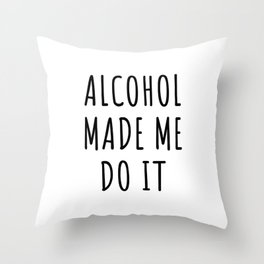 Alcohol Beer Party Gift Drink Funny Meme Wine Fun Alcoholic Happy Drink Wine Vodka Whiskey Gin Rum Throw Pillow