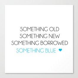 Something Old Something New Something Borrowed Something Blue Canvas Print