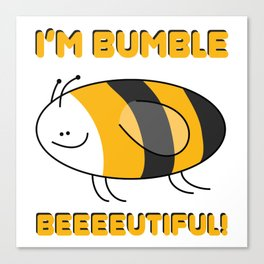 I'm Bumble Beeeeautiful! Canvas Print