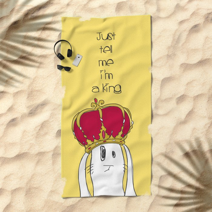 Just tell me I'm a King Beach Towel