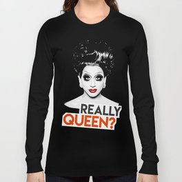 """Really, Queen?"" Bianca Del Rio, RuPaul's Drag Race Queen Long Sleeve T-shirt"