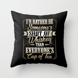 Someones Shot Of Whiskey Than Everyones Cup Of Tea Throw Pillow