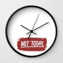 Not Today. Wall Clock
