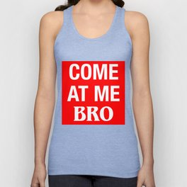 Come At Me Bro Unisex Tank Top