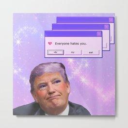 Kawaii Trump - Everyone Hates Me Metal Print
