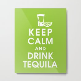 Keep Calm and Drink Tequilla Metal Print