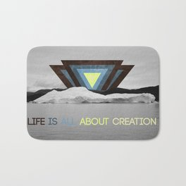 Life is all about creation Bath Mat