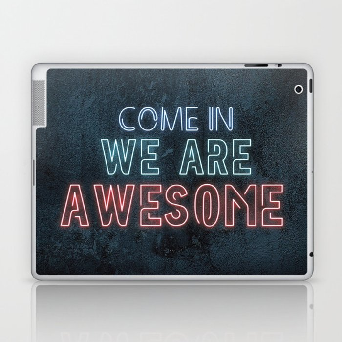 Come in we are awesome, neon light sign, business signs, led open sign, shop entrance, store sign Laptop & iPad Skin