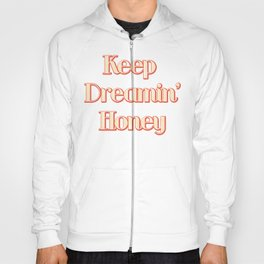 Keep Dreamin Honey Hoody