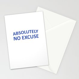 Absolutely No Excuse Graphic Funny T-shirt Stationery Cards