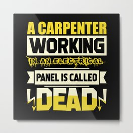 A Carpenter working panel is called dead Metal Print