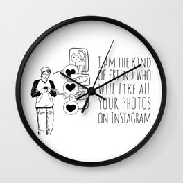 I Am The Kind Of Friend Who Will Like All Your Instagram Photos Wall Clock