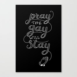 Pray The Gay Will Stay Canvas Print