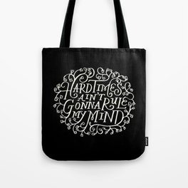Hard Times Ain't Gonna Rule My Mind on Black Tote Bag
