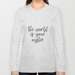The World is Your Oyster, Style Wisdom, Motivational Quote, Inspirational Quote, Gift Idea, Art Long Sleeve T-shirt