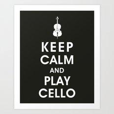 Keep Calm and Play Cello Art Print