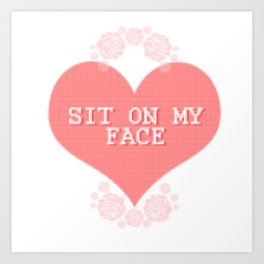SIT ON MY FACE Art Print
