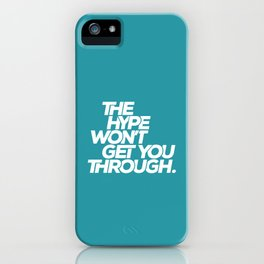 The Hype Won't Get You Through iPhone Case