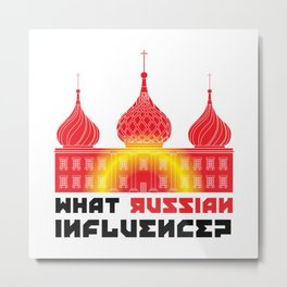 What Russian Influence? Metal Print