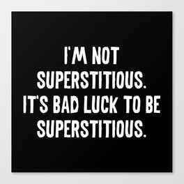 I'm Not Superstitious Canvas Print