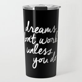 Dreams Don't Work Unless You Do black and white typography Inspirational quote Print home wall decor Travel Mug