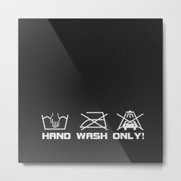 Hand wash only Metal Print