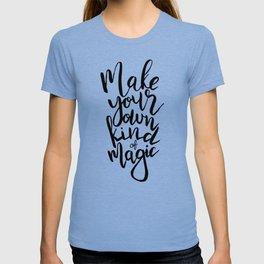 Make Your Own Kind Of Magic T-shirt
