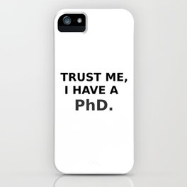 Trust me, I have a PhD. iPhone Case