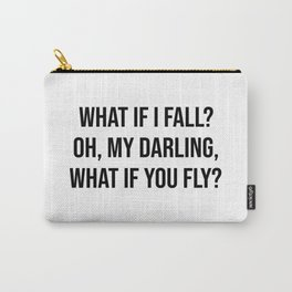 What if I fall? Oh, my darling, what if you fly? Carry-All Pouch