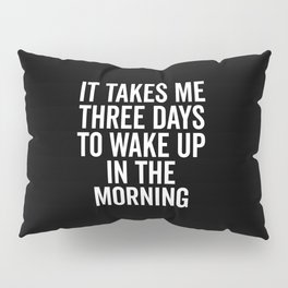 Three Days Wake Up Funny Quote Pillow Sham