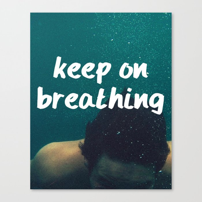 Keep On Breathing Art Print Canvas Print