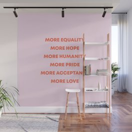 MORE EQUALITY, HOPE, HUMANITY, PRIDE, ACCEPTANCE, AND LOVE Wall Mural