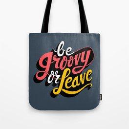 Be Groovy or Leave Tote Bag